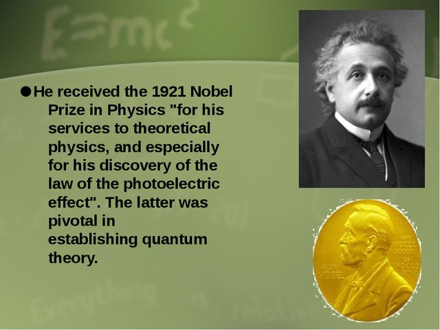 "He received the 1921 Nobel Prize in Physics ""for his services to theoretical..."