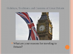 Holidays, Traditions and Customs of Great Britain What are your reasons for