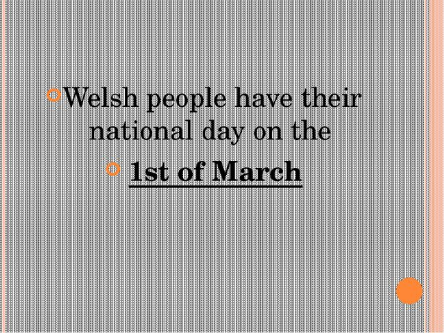 Welsh people have their national day on the 1stof March