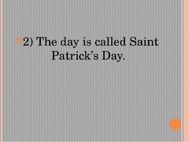 2)The day is called Saint Patrick's Day.