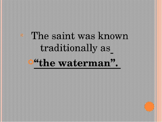 """The saint was known traditionally as """"the waterman""""."""