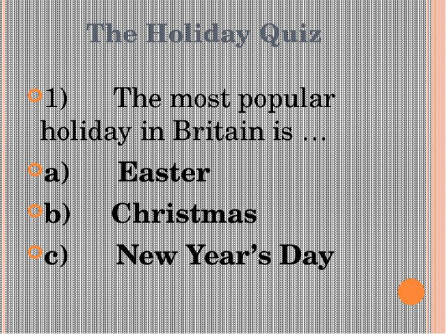The Holiday Quiz 1) The most popular holiday in Britain is … a)Eas...