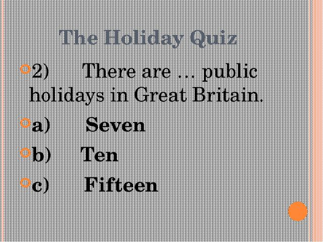 The Holiday Quiz 2) There are … public holidays in Great Britain. a)...