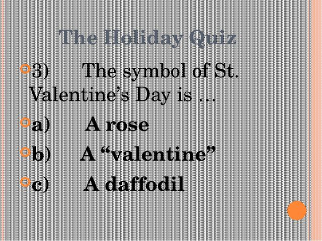 The Holiday Quiz 3) The symbol of St. Valentine's Day is … a)A ros...