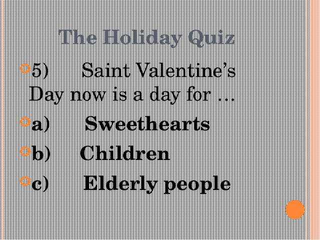The Holiday Quiz 5) Saint Valentine's Day now is a day for … a)Swe...