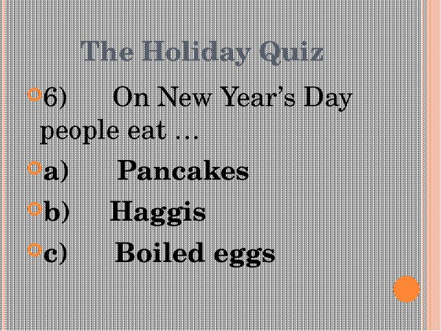 The Holiday Quiz 6) On New Year's Day people eat … a)Pancakes b)...