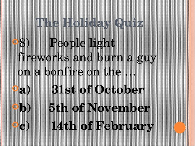 The Holiday Quiz 8) People light fireworks and burn a guy on a bonfire o...