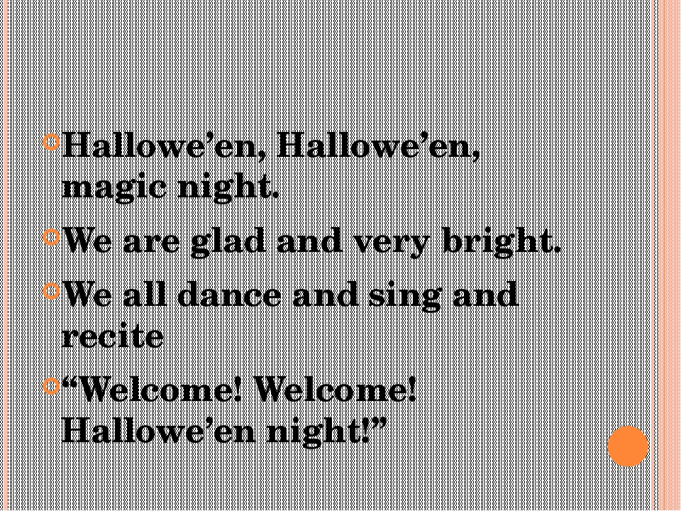 Hallowe'en, Hallowe'en, magic night. We are glad and very bright. We all danc...