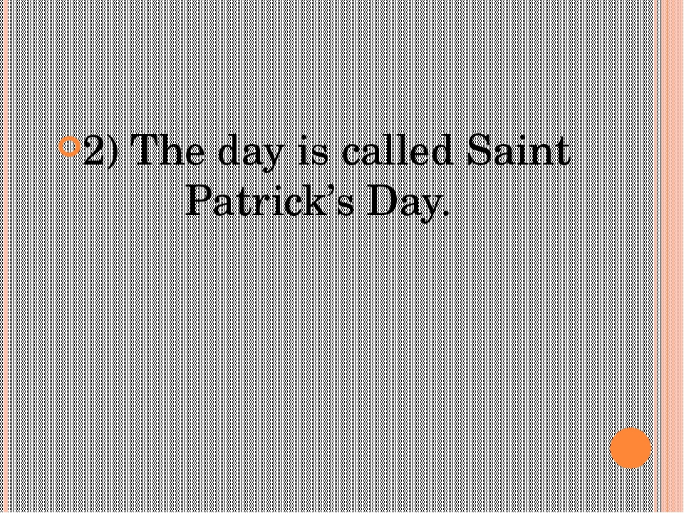 2) The day is called Saint Patrick's Day.