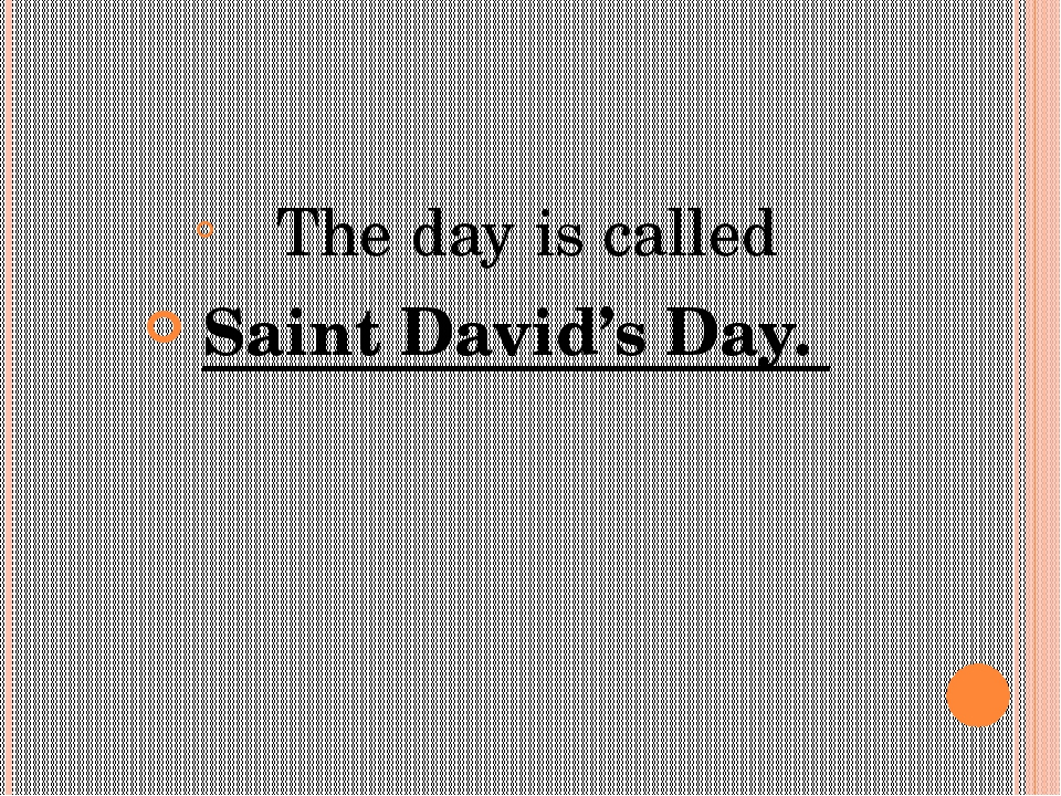 The day is called Saint David's Day.