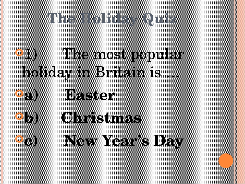 The Holiday Quiz 1)      The most popular holiday in Britain is … a)      Eas...
