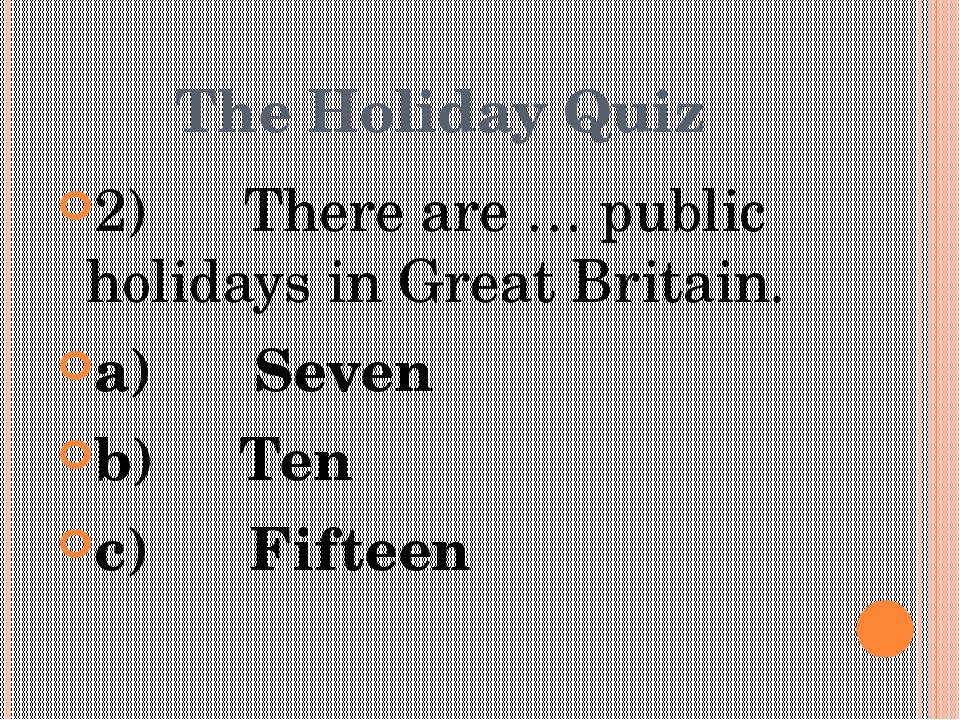 The Holiday Quiz 2)      There are … public holidays in Great Britain. a)    ...