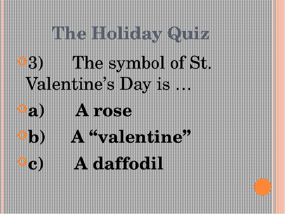 The Holiday Quiz 3)      The symbol of St. Valentine's Day is … a)      A ros...