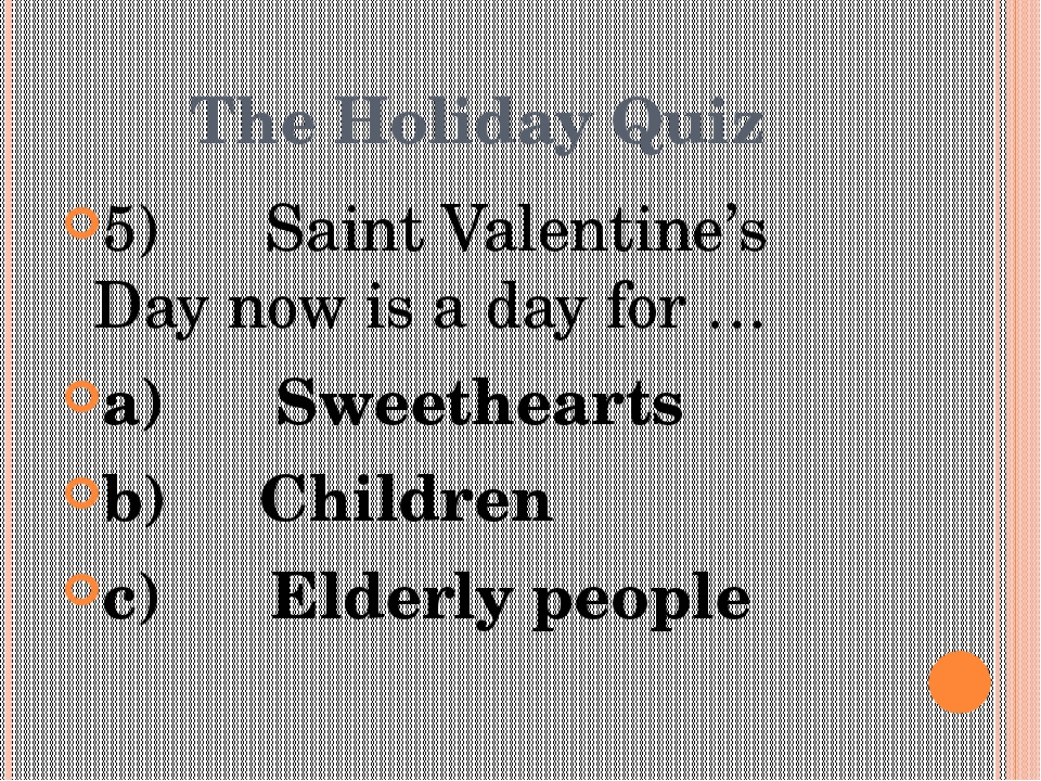 The Holiday Quiz 5)      Saint Valentine's Day now is a day for … a)      Swe...
