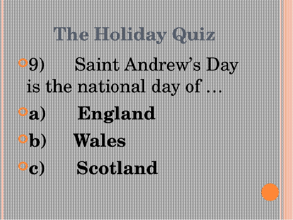 The Holiday Quiz 9)      Saint Andrew's Day is the national day of … a)      ...