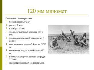 120 мм миномет Основные характеристики боевая масса: 275 кг; расчет: 6 чел.;
