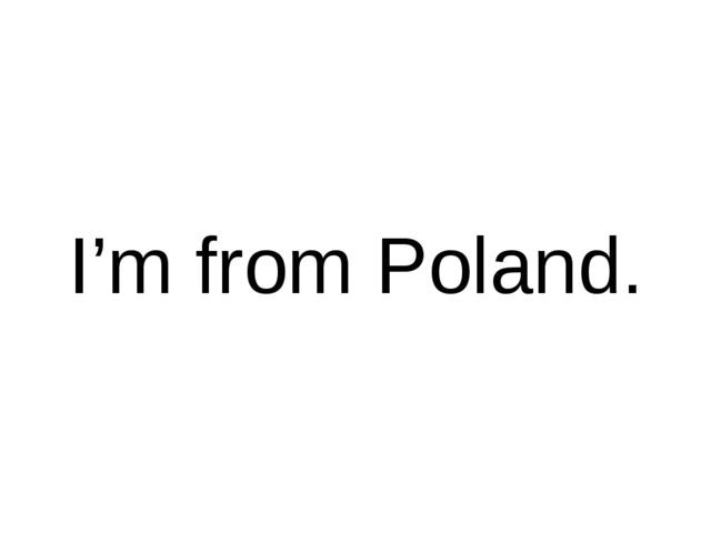 I'm from Poland.