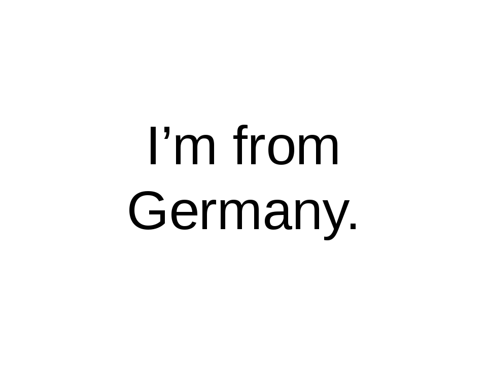 I'm from Germany.
