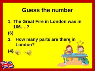 Guess the number The Great Fire in London was in 166….? (6) How many parts ar