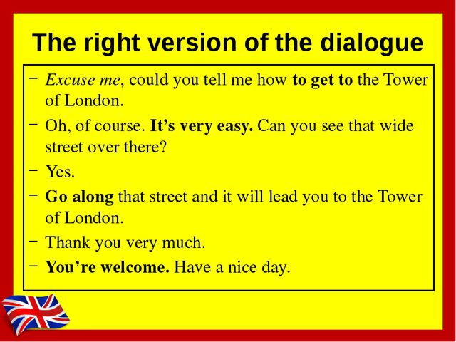 The right version of the dialogue Excuse me, could you tell me how to get to...