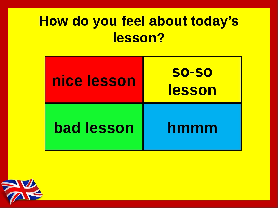 How do you feel about today's lesson? nice lesson so-so lesson bad lesson hmmm