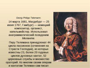 Ге́орг Фи́липп Те́леман Georg-Philipp Telemann; 14 марта 1681, Магдебург — 25