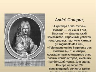 Андре́ Кампра́ André Campra; 4 декабря 1660, Экс-ан-Прованс — 29 июня 1744, В