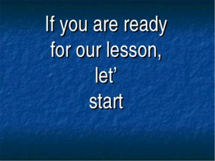 If you are ready for our lesson, let' start