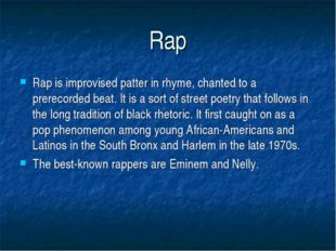 Rap Rap is improvised patter in rhyme, chanted to a prerecorded beat. It is a