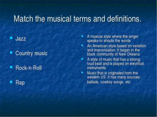 Match the musical terms and definitions. Jazz Country music Rock-n-Roll Rap A
