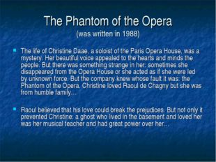 The Phantom of the Opera (was written in 1988) The life of Christine Daae, a