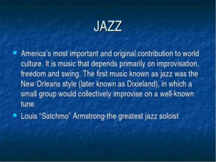 JAZZ America's most important and original contribution to world culture. It