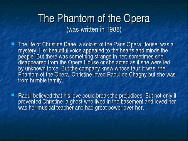 The Phantom of the Opera (was written in 1988) The life of Christine Daae, a...