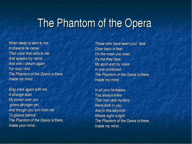 The Phantom of the Opera When sleep is sent to me, In dreams he came. That vo...
