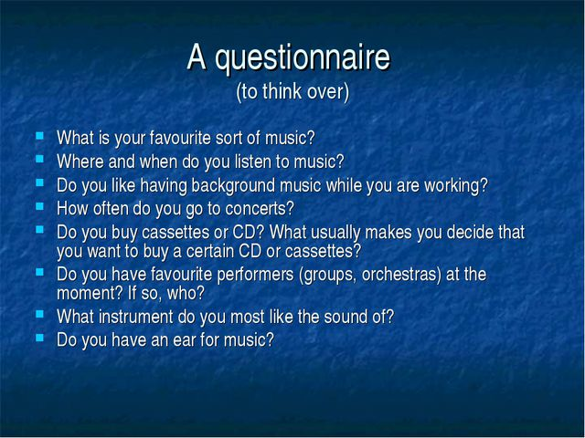 A questionnaire (to think over) What is your favourite sort of music? Where a...