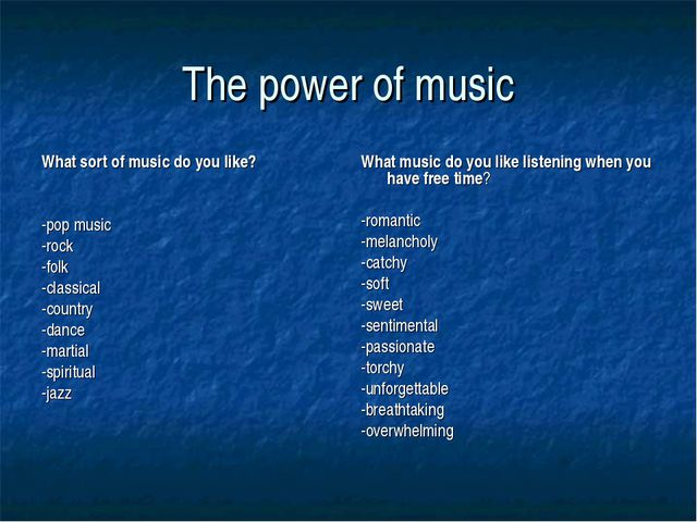 The power of music What sort of music do you like? -pop music -rock -folk -cl...