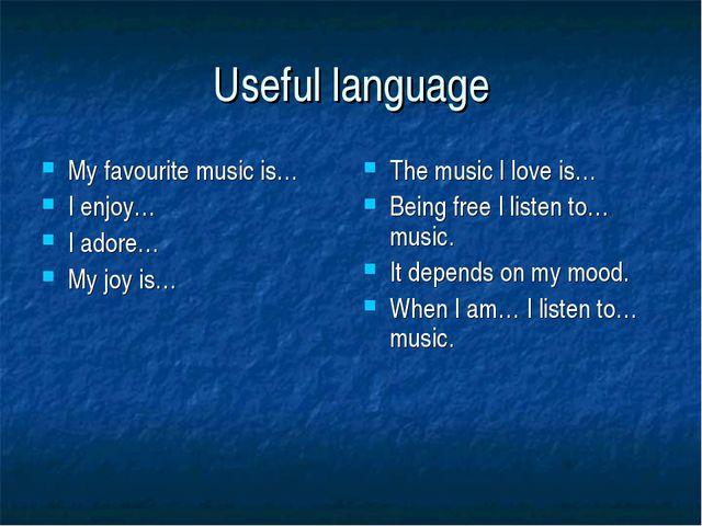 Useful language My favourite music is… I enjoy… I adore… My joy is… The music...