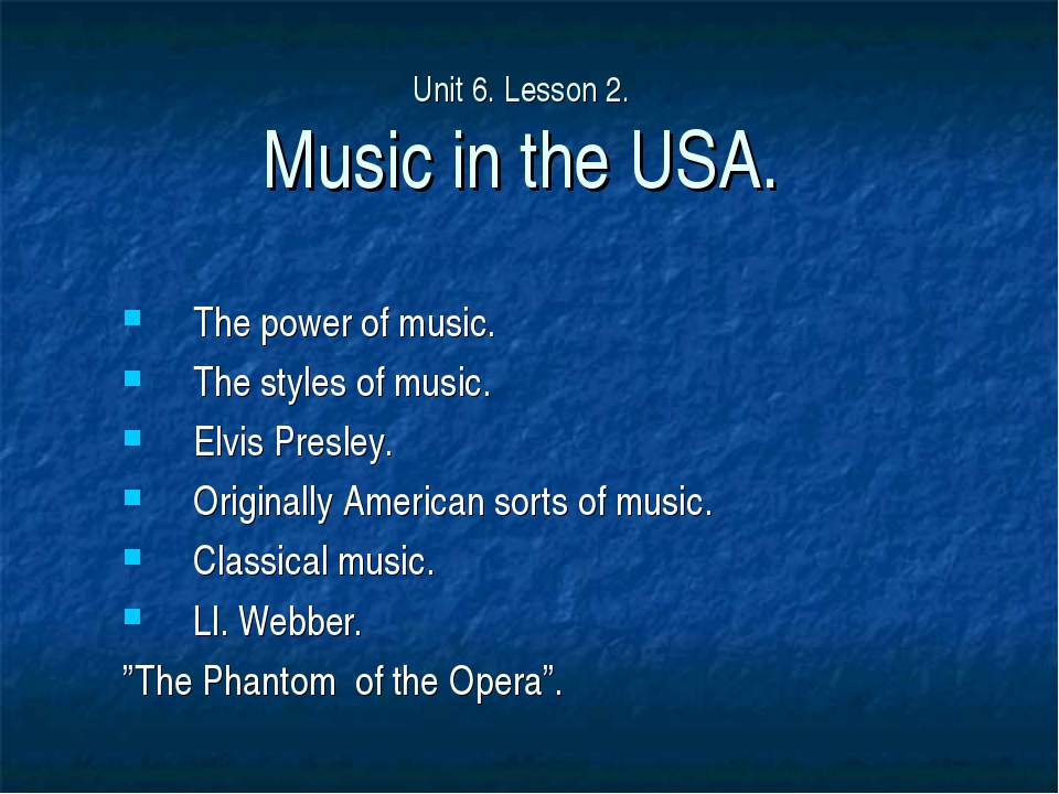 Unit 6. Lesson 2. Music in the USA. The power of music. The styles of music....