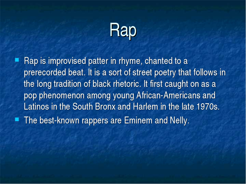 Rap Rap is improvised patter in rhyme, chanted to a prerecorded beat. It is a...