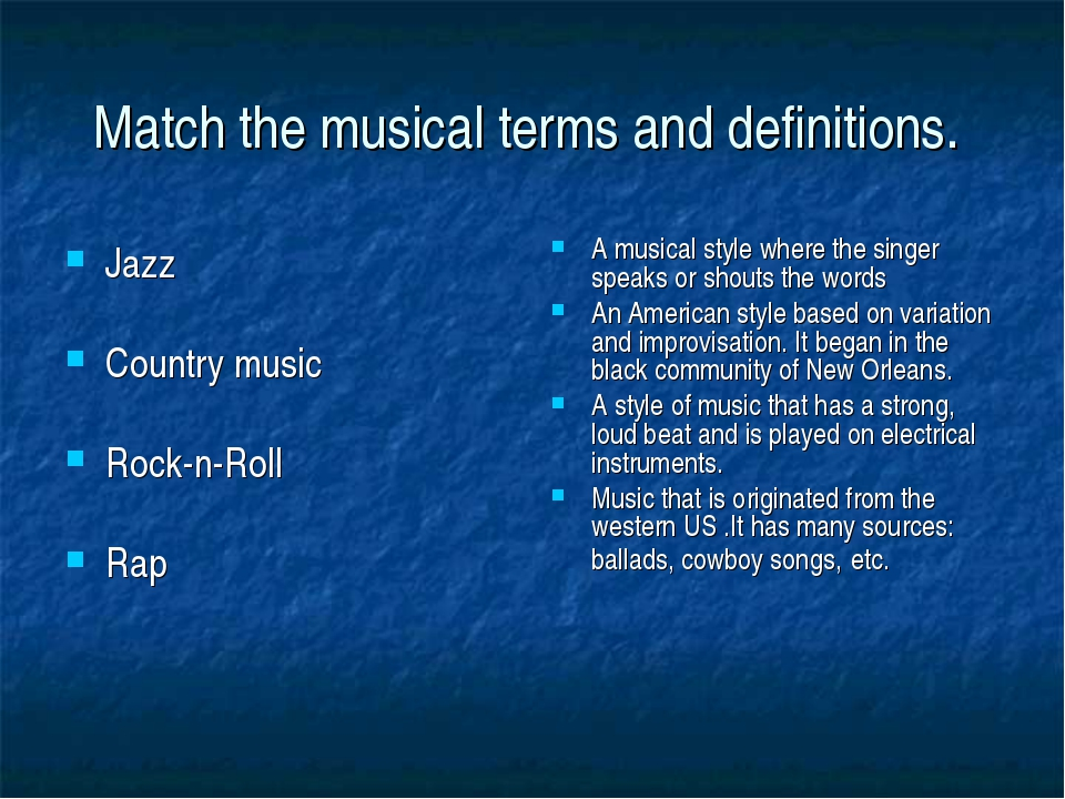 Match the musical terms and definitions. Jazz Country music Rock-n-Roll Rap A...