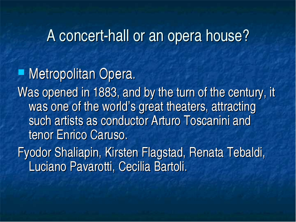 A concert-hall or an opera house? Metropolitan Opera. Was opened in 1883, and...