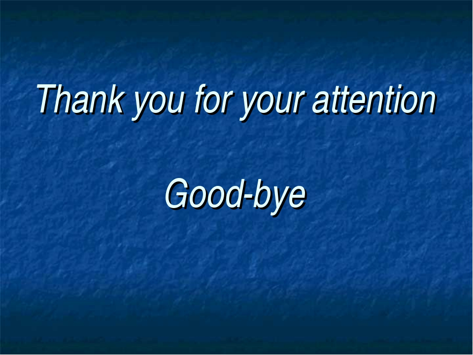 Thank you for your attention Good-bye