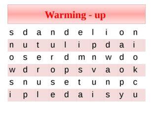 Warming - up s d a n d e l i o n n u t u l i p d a i o s e r d m n w d o w d