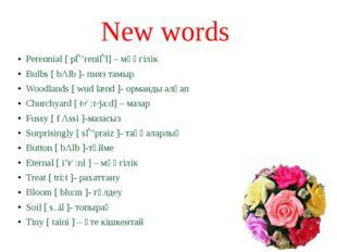 New words Perennial [ pǝ'reniǝl] – мәңгілік Bulbs [ bΛlb ]- пияз тамыр Woodla