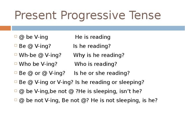 Present Progressive Tense @ be V-ing He is reading Be @ V-ing? Is he reading?...