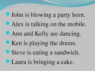 John is blowing a party horn. Alex is talking on the mobile. Ann and Kelly a
