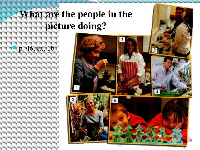 p. 46, ex. 1b What are the people in the picture doing?