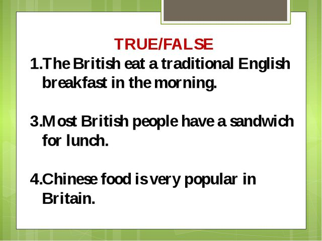 TRUE/FALSE The British eat a traditional English breakfast in the morning. Mo...