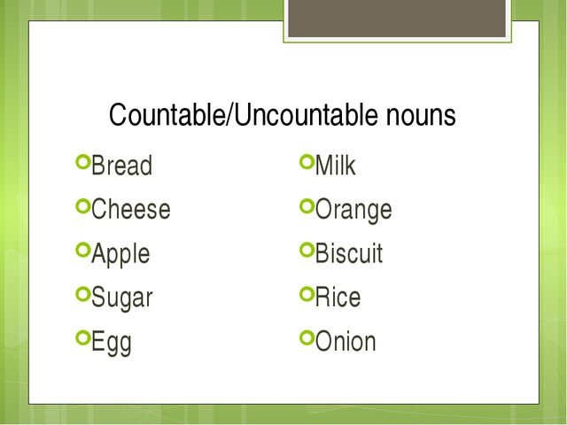 Countable/Uncountable nouns Bread Cheese Apple Sugar Egg Milk Orange Biscuit...