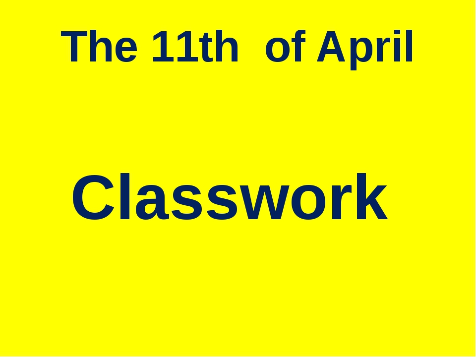 The 11th of April Classwork